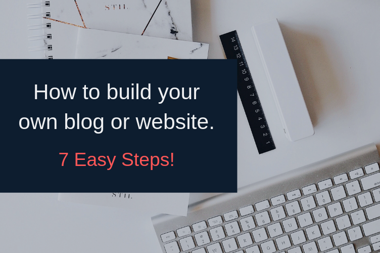 How to build your own blog or website in 7 easy steps.