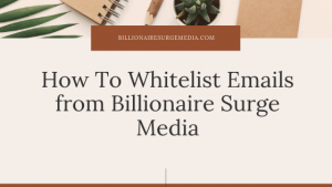 How To Whitelist Emails from Billionaire Surge Media