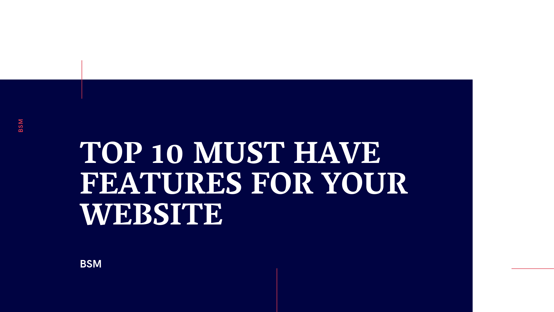 TOP 10 MUST HAVE FEATURES FOR YOUR WEBSITE